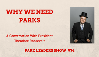 Why We Need Parks with Theodore Roosevelt