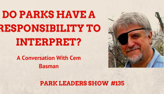 Do Parks Have a Responsibility to Interpret? with Cem Basman